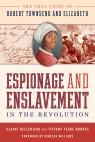 link and cover image for the book Espionage and Enslavement in the Revolution: The True Story of Robert Townsend and Elizabeth