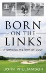 link and cover image for the book Born on the Links: A Concise History of Golf
