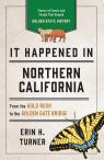 link and cover image for the book It Happened in Northern California: Stories of Events and People That Shaped Golden State History, Third Edition