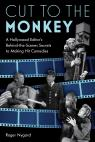 link and cover image for the book Cut to the Monkey: A Hollywood Editor's Behind-the-Scenes Secrets to Making Hit Comedies