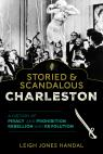 link and cover image for the book Storied & Scandalous Charleston: A History of Piracy and Prohibition, Rebellion and Revolution