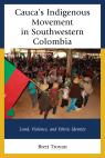 link and cover image for the book Cauca's Indigenous Movement in Southwestern Colombia: Land, Violence, and Ethnic Identity