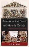 link and cover image for the book Alexander the Great and Hernán Cortés: Ambiguous Legacies of Leadership