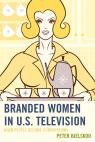 link and cover image for the book Branded Women in U.S. Television: When People Become Corporations