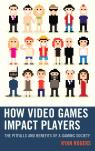 link and cover image for the book How Video Games Impact Players: The Pitfalls and Benefits of a Gaming Society