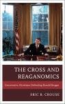 link and cover image for the book The Cross and Reaganomics: Conservative Christians Defending Ronald Reagan