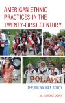 link and cover image for the book American Ethnic Practices in the Twenty-first Century: The Milwaukee Study