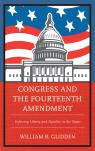 link and cover image for the book Congress and the Fourteenth Amendment: Enforcing Liberty and Equality in the States