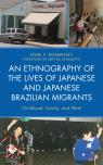 link and cover image for the book An Ethnography of the Lives of Japanese and Japanese Brazilian Migrants: Childhood, Family, and Work