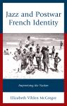link and cover image for the book Jazz and Postwar French Identity: Improvising the Nation