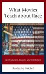 link and cover image for the book What Movies Teach about Race: Exceptionalism, Erasure, and Entitlement