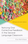 link and cover image for the book Noticing Oral Corrective Feedback in the Second Language Classroom: Background and Evidence