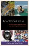 link and cover image for the book Adaptation Online: Creating Memes, Sweding Movies, and Other Digital Performances