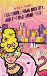 """link and cover image for the book Tradition, Urban Identity, and the Baltimore """"Hon"""