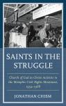 link and cover image for the book Saints in the Struggle: Church of God in Christ Activists in the Memphis Civil Rights Movement, 1954–1968