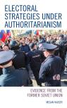 link and cover image for the book Electoral Strategies under Authoritarianism: Evidence from the Former Soviet Union