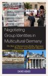 link and cover image for the book Negotiating Group Identities in Multicultural Germany: The Role of Mainstream Media, Discourse Relations, and Political Alliances