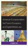 link and cover image for the book American Exceptionalism, the French Exception, and Digital Media Law