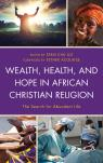 link and cover image for the book Wealth, Health, and Hope in African Christian Religion: The Search for Abundant Life