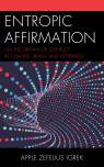 link and cover image for the book Entropic Affirmation: On the Origins of Conflict in Change, Death, and Otherness