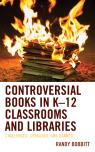 link and cover image for the book Controversial Books in K–12 Classrooms and Libraries: Challenged, Censored, and Banned