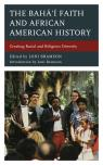 link and cover image for the book The Bahá'í Faith and African American History: Creating Racial and Religious Diversity