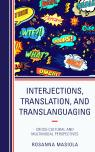 link and cover image for the book Interjections, Translation, and Translanguaging: Cross-Cultural and Multimodal Perspectives