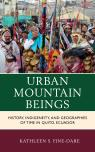 link and cover image for the book Urban Mountain Beings: History, Indigeneity, and Geographies of Time in Quito, Ecuador
