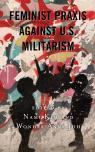 link and cover image for the book Feminist Praxis against U.S. Militarism