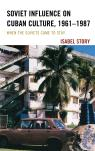 link and cover image for the book Soviet Influence on Cuban Culture, 1961–1987: When the Soviets Came to Stay