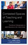 link and cover image for the book Contested Spaces of Teaching and Learning: Practitioner Ethnographies of Adult Education in the United States