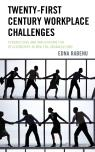 link and cover image for the book Twenty-First Century Workplace Challenges: Perspectives and Implications for Relationships in New Era Organizations
