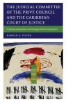 link and cover image for the book The Judicial Committee of the Privy Council and the Caribbean Court of Justice: Navigating Independence and Changing Political Environments