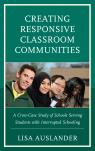 link and cover image for the book Creating Responsive Classroom Communities: A Cross-Case Study of Schools Serving Students with Interrupted Schooling