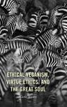 link and cover image for the book Ethical Veganism, Virtue Ethics, and the Great Soul