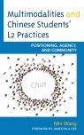 link and cover image for the book Multimodalities and Chinese Students' L2 Practices: Positioning, Agency, and Community