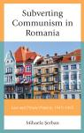 link and cover image for the book Subverting Communism in Romania: Law and Private Property 1945–1965