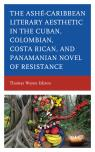 link and cover image for the book Ashé-Caribbean Literary Aesthetic in the Cuban, Colombian, Costa Rican, and Panamanian Novel of Resistance