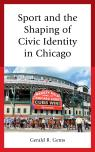 link and cover image for the book Sport and the Shaping of Civic Identity in Chicago