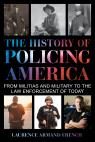link and cover image for the book The History of Policing America: From Militias and Military to the Law Enforcement of Today