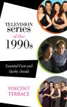 link and cover image for the book Television Series of the 1990s: Essential Facts and Quirky Details