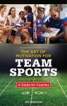 link and cover image for the book The Art of Motivation for Team Sports: A Guide for Coaches