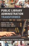 link and cover image for the book Public Library Administration Transformed: Developing the Organization and Empowering Users