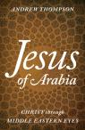 link and cover image for the book Jesus of Arabia: Christ through Middle Eastern Eyes
