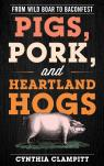 link and cover image for the book Pigs, Pork, and Heartland Hogs: From Wild Boar to Baconfest