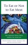 link and cover image for the book To Eat or Not to Eat Meat: How Vegetarian Dietary Choices Influence Our Social Lives