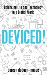 link and cover image for the book Deviced!: Balancing Life and Technology in a Digital World