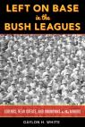 link and cover image for the book Left on Base in the Bush Leagues: Legends, Near Greats, and Unknowns in the Minors