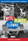 link and cover image for the book Wits, Flakes, and Clowns: The Colorful Characters of Baseball