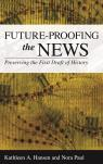 link and cover image for the book Future-Proofing the News: Preserving the First Draft of History